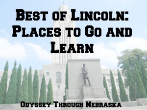 Best of Lincoln Places to Go and Learn