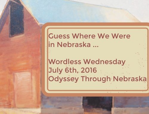7-6-16 Wordless Wednesday: Where Were We in Nebraska?