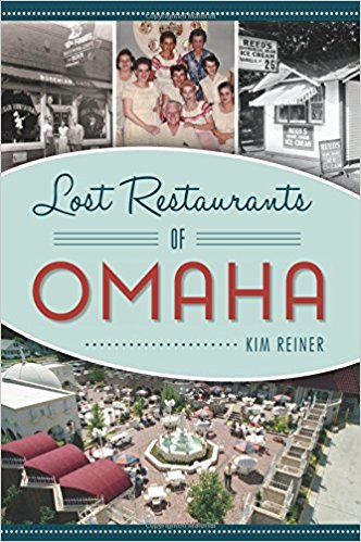 Lost Restaurants of Omaha by Kim Reiner