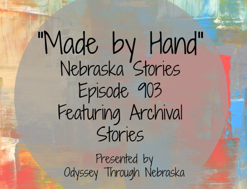 Made by Hand: Nebraska Stories Episode 903 Featuring Archival Stories